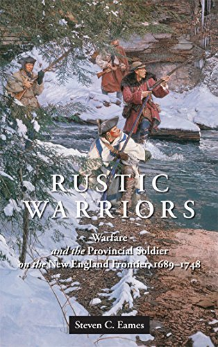 Rustic Warriors: Warfare and the Provincial Soldier on the New England Frontier, 1689-1748: Steven ...