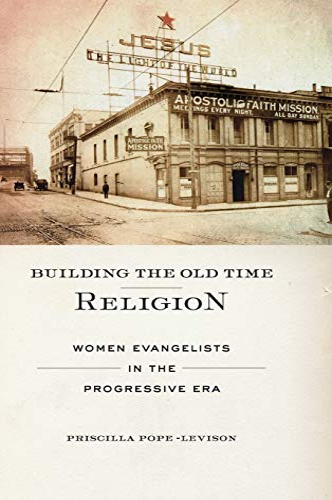9780814723845: Building the Old Time Religion: Women Evangelists in the Progressive Era