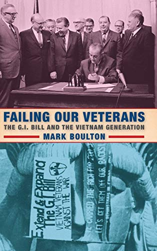 Failing Our Veterans: The G.I. Bill and the Vietnam Generation: Boulton, Mark