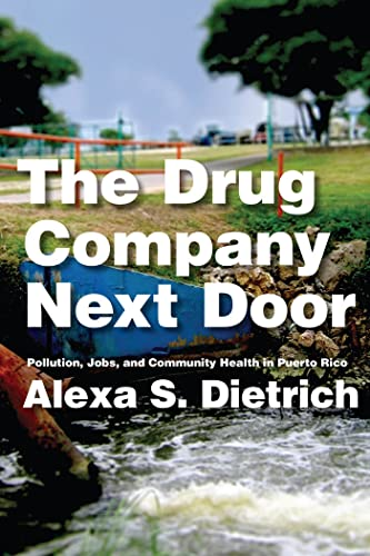 9780814724996: The Drug Company Next Door: Pollution, Jobs, and Community Health in Puerto Rico