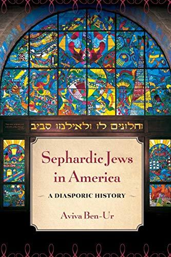 Sephardic Jews in America: A Diasporic History: Ben-Ur, Aviva