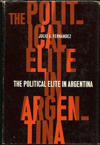 The Political Elite in Argentina: Fernandez, Julio A.