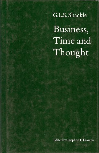 Business, Time and Thought. Selected Papers of George Lennox Sharman Shackle. Edited by Stephen F. ...