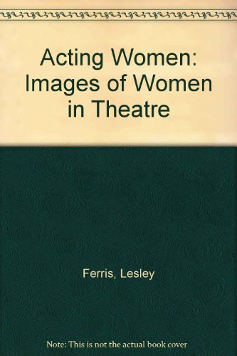 9780814725986: Acting Women: Images of Women in Theatre