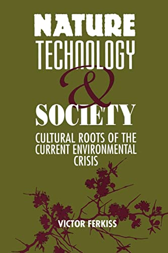 Nature, Technology, and Society: The Cultural Roots: Editor-Victor Ferkiss; Editor-Barbara