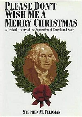 9780814726372: Please Don't Wish Me a Merry Christmas: A Critical History of the Separation of Church and State
