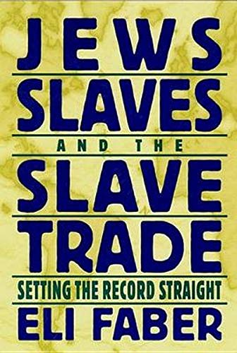 JEWS, SLAVES AND THE SLAVE TRADE: SETTING THE RECORD STRAIGHT
