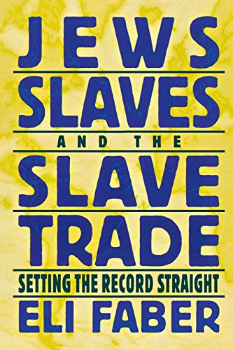 Jews, Slaves, and the Slave Trade: Setting the Record Straight (Reppraisals in Jewish Social and ...