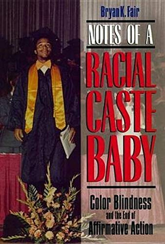 Notes of a Racial Caste Baby: Color Blindness and the End of Affirmative Action (Critical America):...