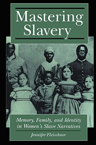 9780814726532: Mastering Slavery: Memory, Family, and Identity in Women's Slave Narratives (Literature and Psychoanalysis)