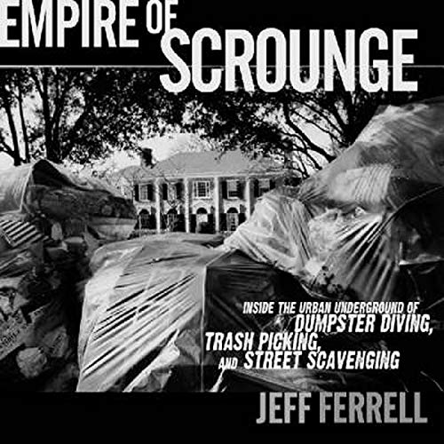 9780814727379: Empire of Scrounge: Inside the Urban Underground of Dumpster Diving, Trash Picking, and Street Scavenging (Alternative Criminology)