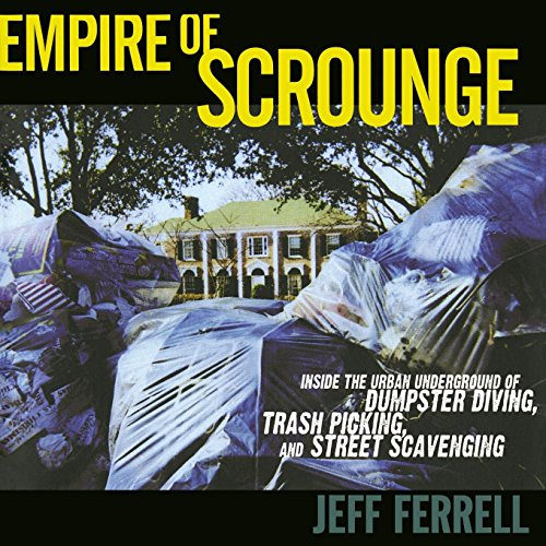 9780814727386: Empire of Scrounge: Inside the Urban Underground of Dumpster Diving, Trash Picking, and Street Scavenging (Alternative Criminology)