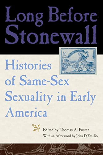 Long Before Stonewall: Histories of Same-Sex Sexuality in Early America: Thomas A. Foster
