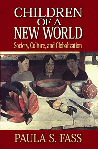 Children of a New World: Society, Culture, and Globalization: Paula S. Fass