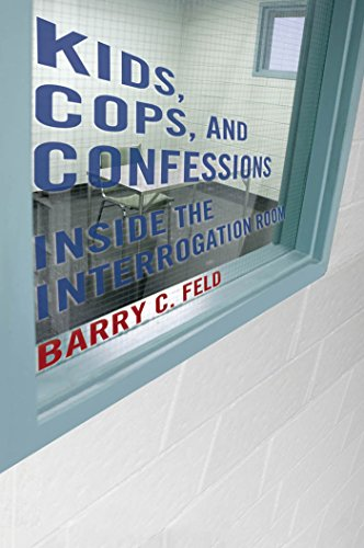 Kids, Cops, and Confessions: Inside the Interrogation Room (Youth, Crime, and Justice): Feld, Barry