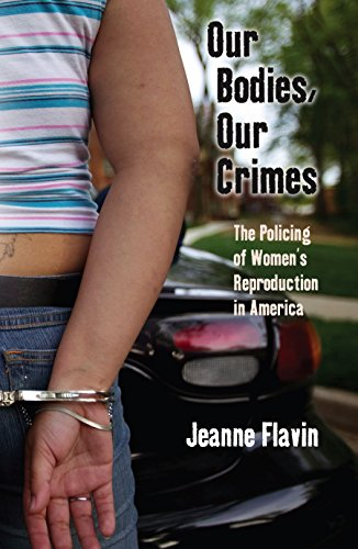 9780814727911: Our Bodies, Our Crimes: The Policing of Women's Reproduction in America (Alternative Criminology)