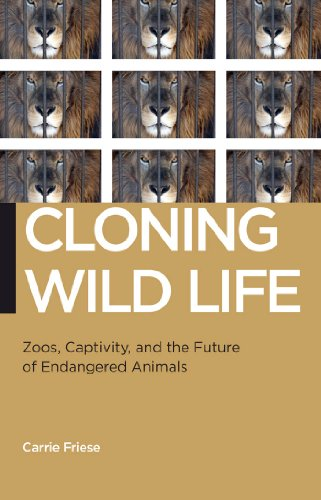 Cloning Wild Life: Zoos, Captivity, and the Future of Endangered Animals (Biopolitics): Friese, ...