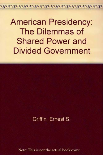 The American Presidency: The Dilemmas of Shared Power and Divided Government