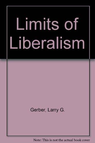 9780814729977: The Limits of Liberalism: Josephus Daniels, Henry Stimson, Bernard Baruch, Donald Richberg, Felix Frankfurter and the Development of the Modern American Political Economy