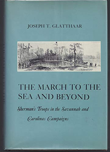 The March to the Sea and Beyond. Sherman's Troops in the Savannah and Carolinas Campaigns