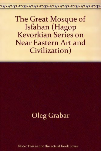 9780814730270: The Great Mosque of Isfahan (Hagop Kevorkian Series on Near Eastern Art and Civilization)