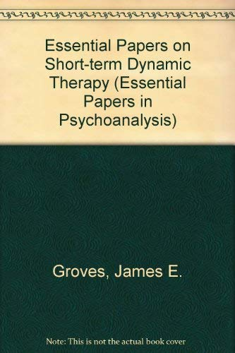 Essential Papers on Short-Term Dynamic Therapy (Essential Papers in Psychoanalysis): Groves, James ...
