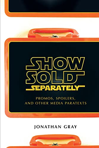 Show Sold Separately: Promos, Spoilers, and Other Media Paratexts (0814731945) by Jonathan Gray