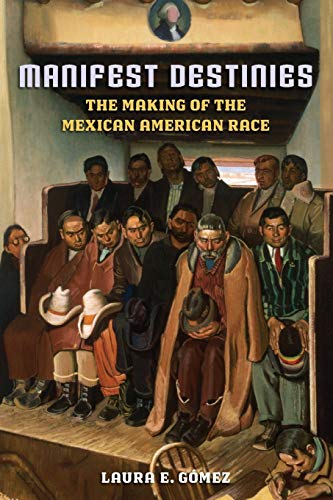 9780814732052: Manifest Destinies: The Making of the Mexican American Race