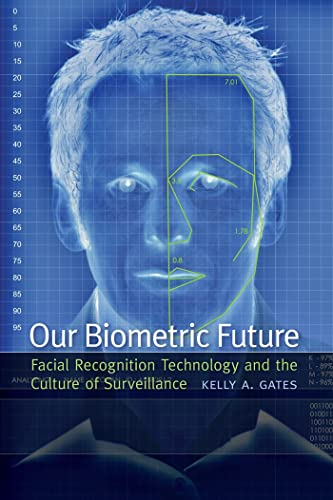 9780814732106: Our Biometric Future: Facial Recognition Technology and the Culture of Surveillance (Critical Cultural Communication)