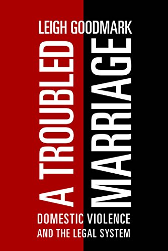 Troubled Marriage: Domestic Violence and the Legal System (Hardback): Leigh Goodmark