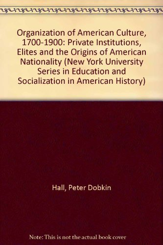9780814734155: The Organization of American Culture, 1700-1900: Private Institutions, Elites, and the Origins of American Nationality (New York University Series in Education and Socialization in American histoRy)
