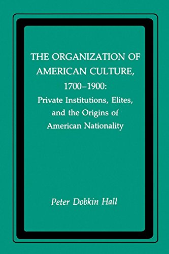 9780814734254: The Organization of American Culture, 1700-1900: Private Institutions, Elites, and the Origins of American Nationality (New York University Series in Education and Socialization in)