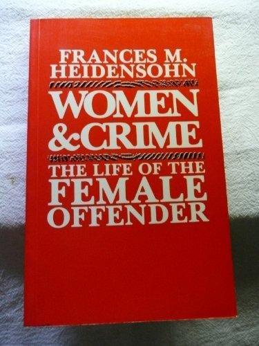 Women and Crime: The Life of the Female Offender: Heidensohn, Frances M.