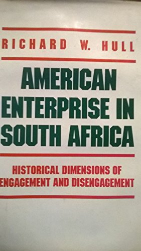 American Enterprise in South Africa: Historical Dimensions of Engagement and Disengagement