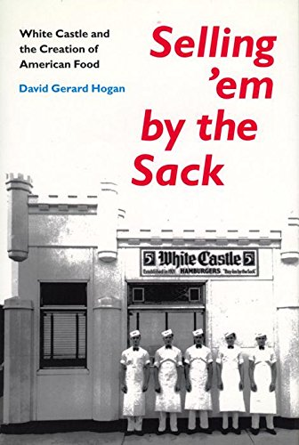 SELLING 'EM BY THE SACK : White Castle and the Creation of American Food
