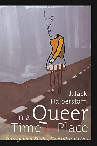 9780814735855: In a Queer Time and Place: Transgender Bodies, Subcultural Lives (Sexual Cultures)