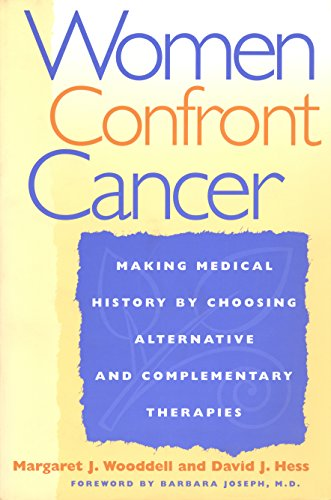 Women Confront Cancer: Making Medical History by Choosing Alternative and Complementary Therapies: ...