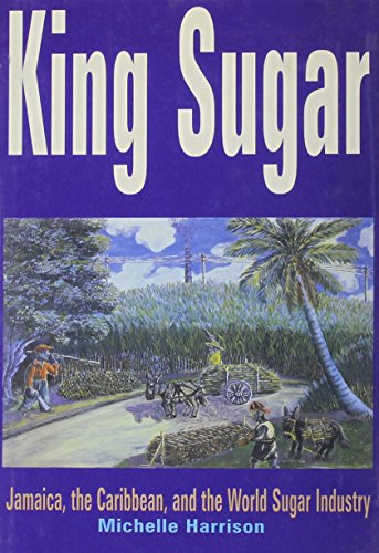 9780814736340: King Sugar: Jamaica, the Carribbean and the World Sugar Industry