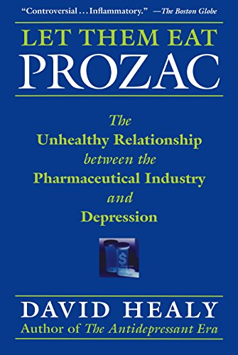 9780814736692: Let Them Eat Prozac: The Unhealthy Relationship Between the Pharmaceutical Industry and Depression (Disease and Desire)