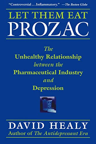 9780814736975: Let Them Eat Prozac: The Unhealthy Relationship Between the Pharmaceutical Industry and Depression (Medicine, Culture, and History)