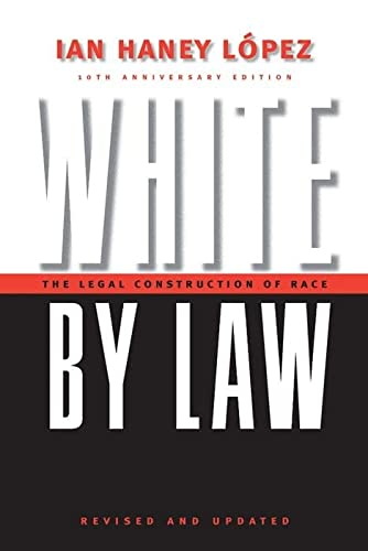 9780814736982: White by Law: The Legal Construction of Race. 10th Anniversary Edition Revised and Updated