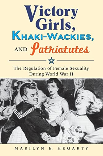 9780814737040: Victory Girls, Khaki-Wackies, and Patriotutes: The Regulation of Female Sexuality during World War II
