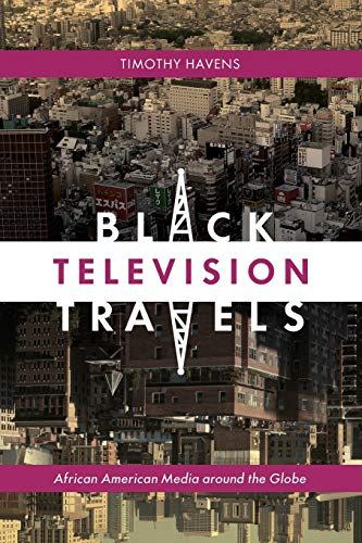 9780814737217: Black Television Travels: African American Media around the Globe (Critical Cultural Communication)