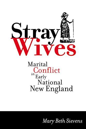 9780814740095: Stray Wives: Marital Conflict in Early National New England