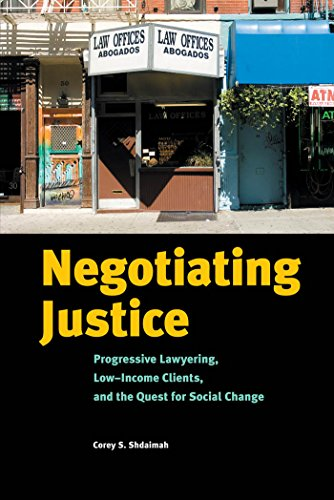 Negotiating Justice: Progressive Lawyering, Low-Income Clients, and the Quest for Social Change: ...