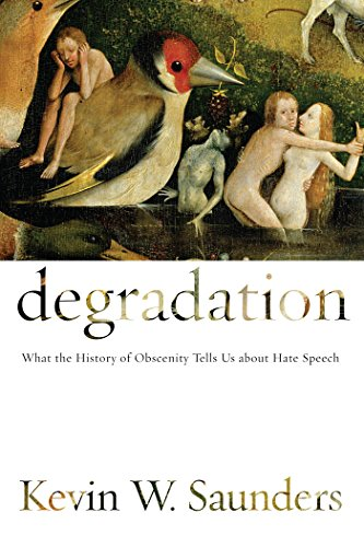 Degradation: What the History of Obscenity Tells: Saunders, Kevin W.