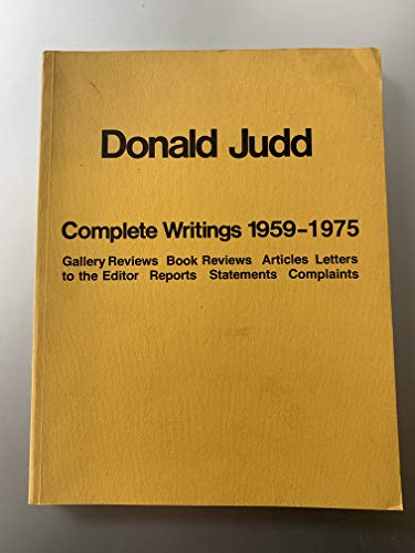 Donald Judd: Complete Writings 1959-1975 - Gallery Reviews, Book Reviews, Articles, Letters to the ...