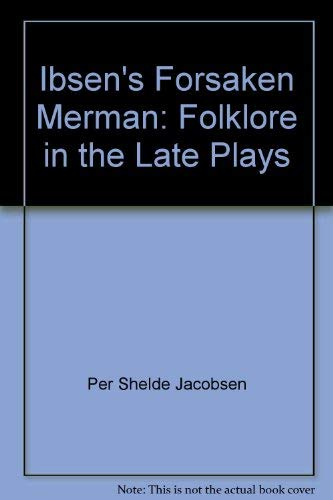 9780814741696: Ibsen's Forsaken Merman: Folklore in the Late Plays (Living with the Shore)