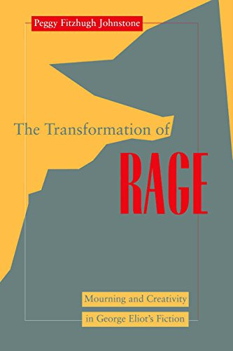 The Transformation of Rage : Mourning and Creativity in George Eliot's Fiction