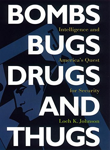 Bombs, Bugs, Drugs, and Thugs: Intelligence and America's Quest for Security (Fast Track Books) (0814742521) by Johnson, Loch